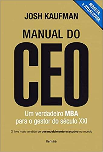 Manual do CEO - Um verdadeiro MBA para o gestor do século XXI — Josh Kaufman